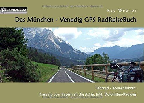 Das-Mnchen-Venedig-GPS-RadReiseBuch-Fahrrad-Tourenfhrer-Transalp-von-Bayern-an-die-Adria-inkl-Dolomiten-Radweg-PaRADise-Guide
