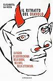 Il ritratto del diavolo. La figura di Lucifero-Satana nella Bibbia, nell'arte, nella letteratura