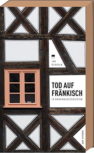 Beinßen, Jan: Tod auf Fränkisch - 10 Kriminalgeschichten