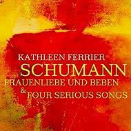 Schumann Frauenliebe Und Beben & Four Serious Songs