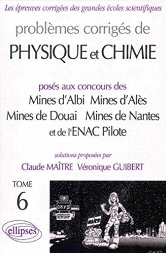 Physique et Chimie Mines d'Albi, Alès, Douai, Nantes et ENAC Pilotes. 1999-2001, tome 6