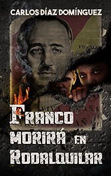 Franco morirá en Rodalquilar de [Díaz Domínguez, Carlos]