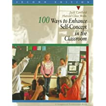 100 Ways to Enhance Self-concept in the Classroom: A Handbook for Teachers, Counselors, and Group Leaders