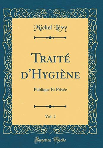 Traité d'Hygiène, Vol. 2: Publique Et Privée (Classic Reprint) par Michel Levy