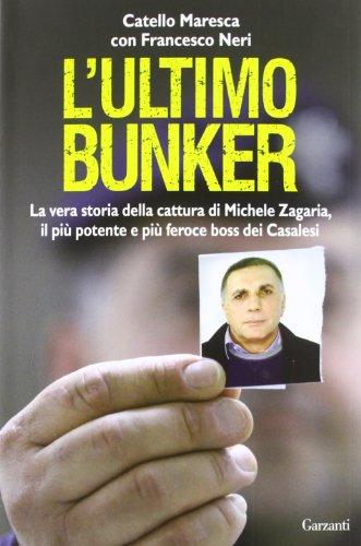 L'ultimo bunker. La vera storia della cattura di Michele Zagaria, il più potente e più feroce boss dei Casalesi (Saggi) por Catello Maresca