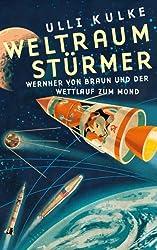 Weltraumstürmer: Wernher von Braun und der Wettlauf zum Mond
