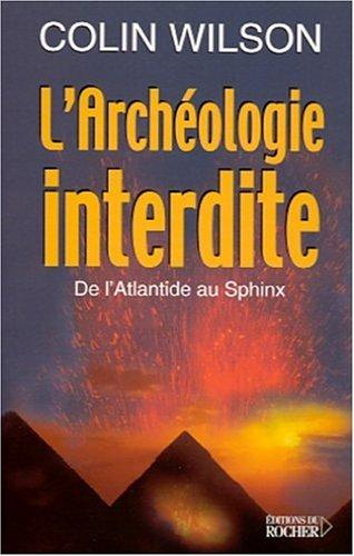 L'archéologie interdite, de l'Atlantide au Sphinx par Colin Wilson