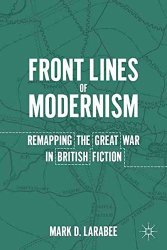 [Front Lines of Modernism: Remapping the Great War in British Fiction] (By: Mark Douglas Larabee) [published: February, 2011]