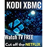 KODI XBMC: Watch Thousands of Movies & Tv Shows For Free On Your Pc Mac or Android Device Cancel Netflix Watch Free tv (kodi app,kodi book,kodi xbmc) (English Edition)
