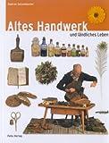Altes Handwerk und ländliches Leben