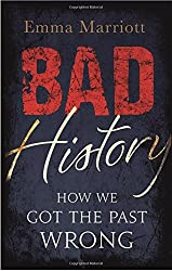 Bad History: How We Got the Past Wrong by Emma Marriott (2016-03-31)