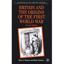 Britain and the Origins of the First World War (The Making of the Twentieth Century)