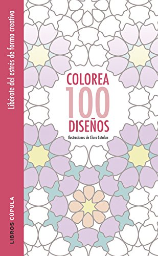 Colorea 100 diseños: Ilustraciones de Clara Catalan (Hobbies)