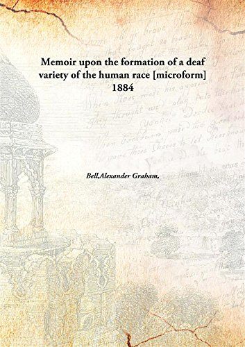 Memoir upon the formation of a deaf variety of the human race 1884 [Hardcover]