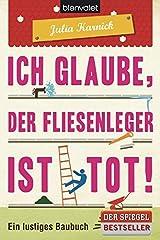 Ich glaube, der Fliesenleger ist tot!: Ein lustiges Baubuch Taschenbuch
