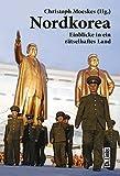 Nordkorea: Einblicke in ein rätselhaftes Land