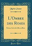 Telecharger Livres L Ombre Des Roses Poemes Suivis Du Gilles En Blanc Classic Reprint (PDF,EPUB,MOBI) gratuits en Francaise