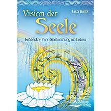 Vision der Seele: Entdecke deine Bestimmung im Leben
