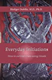 Everyday Initiations: How to Survive Crises Using Rituals
