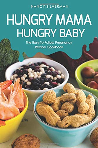 Hungry Mama, Hungry Baby: The Easy-To-Follow Pregnancy Recipe Cookbook