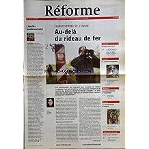 REFORME [No 3076] du 29/04/2004 - LIBERTE FONDAMENTALES PAR VEILLE - ELARGISSEMENT DE L'UNION - AU-DELA DU RIDEAU DE FER PAR LEFEBVRE-BILLIEZ - AIDER LE TIERS-MONDE - LES AUTOPORTRAITS D'ARTISTES - la presse religieuse et la politique - le commerce equitable - a l'ECOLE - TETE NUE - L'ENIGME DU MAL - FRANCOIS BIZOT