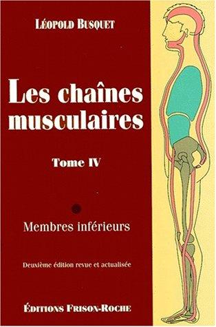 Les chaînes musculaires, tome 4 : Membres inférieurs