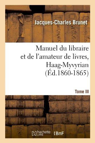 Manuel du libraire et de l'amateur de livres. Tome III, Haag-Myvyrian (Éd.1860-1865)