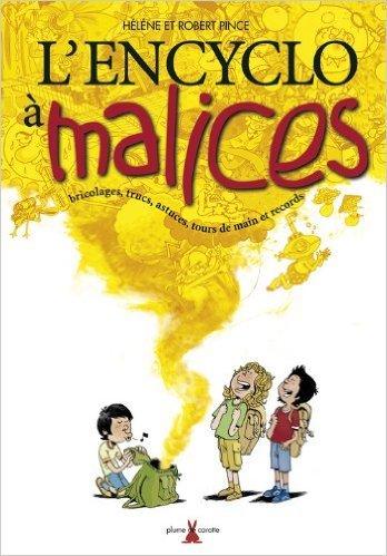L'encyclo  malices : Bricolages, trucs, astuces, tours de main et records de Robert Pince ,Hlne Pince ( 16 octobre 2007 )