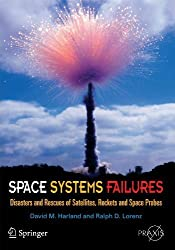 Space Systems Failures: Disasters and Rescues of Satellites, Rocket and Space Probes (Springer Praxis Books) by David M. Harland (2005-05-31)