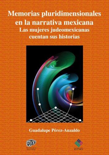 Memorias pluridimensionales en la narrativa mexicana. Las mujeres judeomexicanas cuentan sus historias