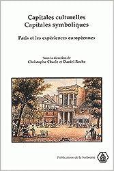 Capitales culturelles, capitales symboliques. : Paris et les expériences européennes, XVIIIème-XXème siècles