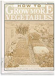 How to Grow More Vegetables??? than you ever thought possible on less land than you can imagine: A Primer on the Life-Giving Biodynamic/French Intensive Method of Organic Horticulture by John Jeavons (1979-08-02)