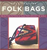 Folk Bags: 30 Knitting Patterns and Tales from Around the World (Folk Knitting Series)