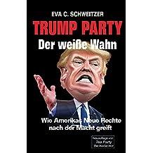 Trump Party: Der weiße Wahn. Wie Amerikas Neue Rechte nach der Macht greift