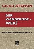 Der wandernde - Wer?: Eine Studie jüdischer Identitätspolitik - Gilad Atzmon