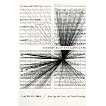 Records Ruin the Landscape: John Cage, the Sixties, and Sound Recording by Grubbs, David (2014) Hardcover