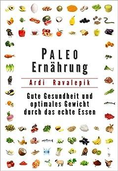 Paleo Ernährung: Gute Gesundheit und optimales Gewicht durch das echte Essen