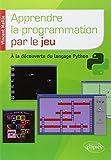 Apprendre la programmation par le jeu - A la découverte du langage Python