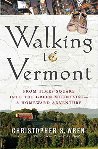 [Walking to Vermont: From Times Square Into the Green Mountains-A Homeward Adventure] (By: Christopher S Wren) [published: March, 2004] (Walking To Vermont)