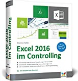 Produkt-Bild: Excel 2016 im Controlling: Zuverlässige und effiziente Praxislösungen für Controller. Ab Excel 2010. Alle Beispiele zum Download.