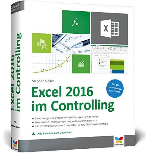 Excel (Excel 2016 im Controlling: Zuverlässige und effiziente Praxislösungen für Controller. Ab Excel 2010. Alle Beispiele zum Download.)