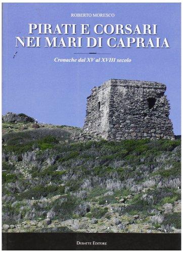 Pirati e corsari nei mari di Capraia. Cronache dal XV al XVII sec