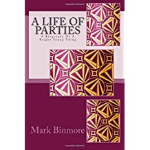A Life Of Parties: A Biography Of A Bright Young Thing by Mark Binmore (2015-03-02)