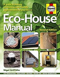 Eco-House Manual: A Guide to Making Environmental Friendly Improvements by Nigel Griffiths (2015-12-03)