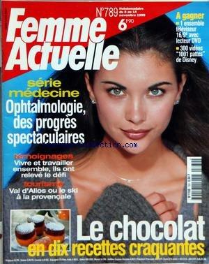 FEMME ACTUELLE [No 789] du 08/11/1999 - SERIE MEDECINE - OPHTALMOLOGIE DES PROGRES SPECTACULAIRES - VAL D'ALLOS OU LE SKI A LA PROVENCALE - LE CHOCOLAT EN 10 RECETTES