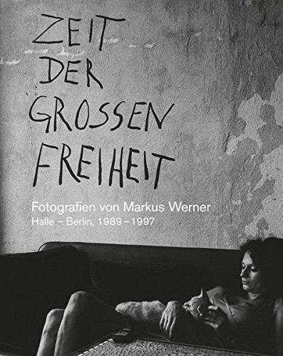Zeit der großen Freiheit: Fotografien von Markus Werner