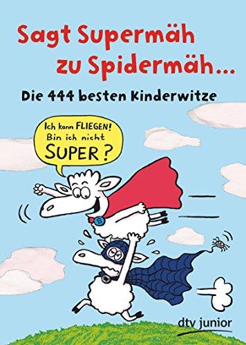 Sagt Supermäh zu Spidermäh: Die 444 besten Kinderwitze