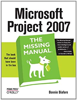 Microsoft Project 2007: The Missing Manual: The Missing Manual by [Biafore, Bonnie]
