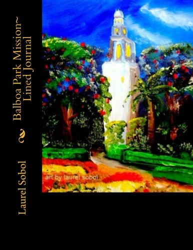 Balboa Park Mission~  Lined Journal (The Little House of Miracles Journal Book Series~ Soli Deo Gloria Forever   Laurel Marie Sobol Amazon Bookstore   http://astore.amazon.com/httpswwwcreat0a-20)