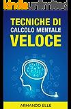 Tecniche di Calcolo Mentale Veloce ((I Numeri)) (Italian Edition)